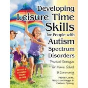 Developing Leisure Time Skills for People with Autism Spectrum Disorders by Phyllis Coyne