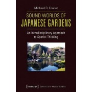 Sound Worlds of Japanese Gardens by Michael D. Fowler