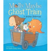 Molly Maybe and the Ghost Train by Kristina Stephenson