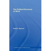 The Political Economy of Work by David Spencer