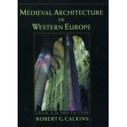 Medieval Architecture in Western Europe by Robert G. Calkins