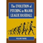 The Evolution of Pitching in Major League Baseball by William F. McNeil