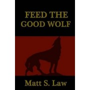 Feed the Good Wolf by Matt S Law