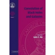 Coevolution of Black Holes and Galaxies: Volume 1, Carnegie Observatories Astrophysics Series: Carnegie Observatories Astrophysics Symposium I v. 1 by Luis C. Ho