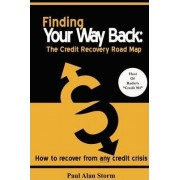 Finding Your Way Back: The Credit Recovery Road Map by Paul Storm