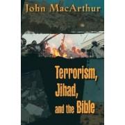 Terrorism, Jihad, and the Bible by John F. MacArthur