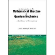 Introduction To The Mathematical Structure Of Quantum Mechanics, An: A Short Course For Mathematicians by Franco Strocchi