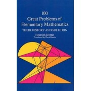 One Hundred Great Problems of Elementary Mathematics by Heinrich Dorrie