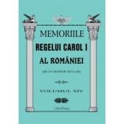 MEMORIILE REGELUI CAROL I AL ROMANIEI ( DE UN MARTOR OCULAR ) - VOLUMUL XIV