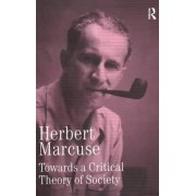 Towards a Critical Theory of Society by Herbert Marcuse