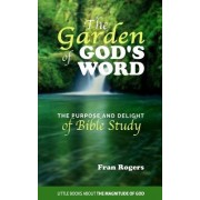 The Garden of God's Word: The Purpose and Delight of Bible Study