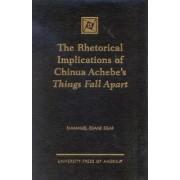 The Rhetorical Implications of Chinua Achebe's Things Fall Apart by Emmanuel Edame Egar