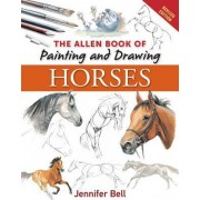 The Allen Book of Painting and Drawing Horses by Jennifer Bell