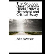 The Religious Quest of India Hindu Ethics a Historical and Critical Essay by John McKenzie