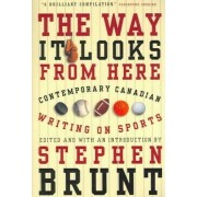 The Way It Looks from Here by Stephen Brunt
