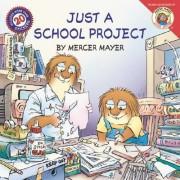 Little Critter: Just a School Project by Mercer Mayer