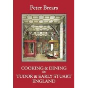 Cooking and Dining in Tudor and Early Stuart England by Professor Peter Brears