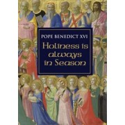 Holiness is Always in Season by Pope Benedict