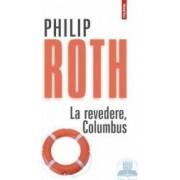La revedere Columbus - Philip Roth