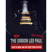 The New Gibson Les Paul and Epiphone Wiring Diagrams Book How to Wire and Hot Rod Your Guitar by Tim Swike
