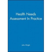 Health Needs Assessment in Practice by John Wright
