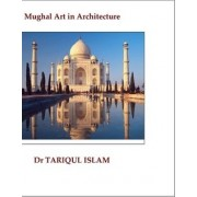 Mughal Art in Architecture by Dr Tariqul Islam