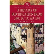 A History of Fortification from 3000 BC to AD 1700 by Sidney Toy