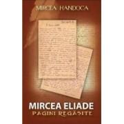 Mircea Eliade. Pagini regasite - Mircea Handoca