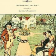 The House That Jack Built - Illustrated by Randolph Caldecott by Randolph Caldecott