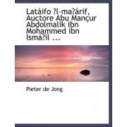 Lataiifo E3/4l-Mae3/4airif, Auctore Abu Manasur Abdolmalik Ibn Mohammed Ibn Ismaie3/4asl ... by Pieter De Jong