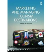 Marketing and Managing Tourism Destinations by Alastair M. Morrison