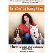 The in Sync(tm) Dog Training Method by Alecia Evans