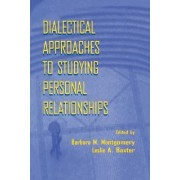 Dialectical Approaches to Studying Personal Relationships by Barbara M. Montgomery