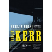 Berlin Noir: WITH March Violet, AND The Pale Criminal, AND A German Requiem by Philip Kerr