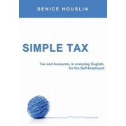 Simple Tax: Tax and Accounts, in Everyday English, for the Self-Employed