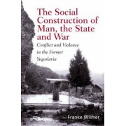 The Social Construction of Man, the State and War by Franke Wilmer