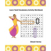 Learn Tamil Vocabulary Activity Workbook by Dinesh Verma