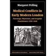 Medical Conflicts in Early Modern London by Margaret Pelling