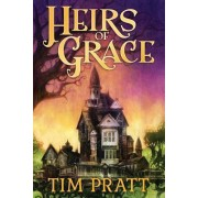 Heirs of Grace by Tim Pratt