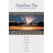 A Spirituality Named Compassion by Matthew Fox