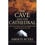 The Cave and the Cathedral by Amir D. Azcel
