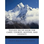 Eggless Recipe Book for Cakes, Cookies, Muffins, and Desserts by Orloff H [From Old Catalog] Thompson