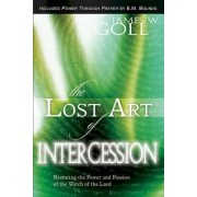 Lost Art of Intercession & Power Through Prayer by James Goll