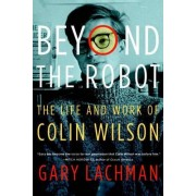 Beyond the Robot by Gary Lachman