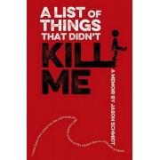 A List of Things That Didn't Kill Me by Jason Schmidt