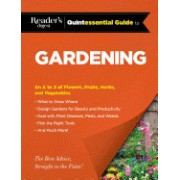 Reader's Digest Quintessential Guide to Gardening: An A to Z of Lawns, Flowers, Shrubs, Fruits, and Vegetables