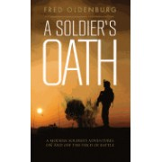 A Soldier's Oath: A Modern Soldier S Adventures on and Off the Field of Battle