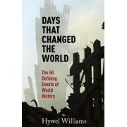 Days That Changed the World by Hywel Williams