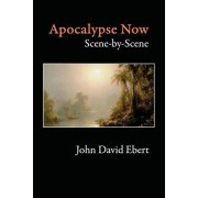 Apocalypse Now Scene-By-Scene by John David Ebert