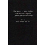 The French Revolution Debate in English Literature and Culture by Lisa Plummer Crafton